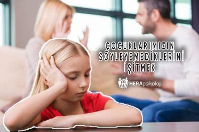 Çocuklarımızın Söyleyemediklerini İşitmek